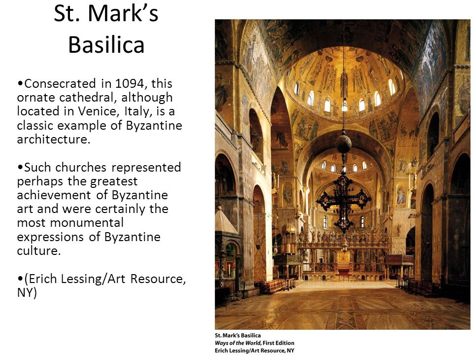 St. Mark's Basilica Consecrated in 1094, this ornate cathedral, although located in Venice, Italy, is a classic example of Byzantine architecture. Suc