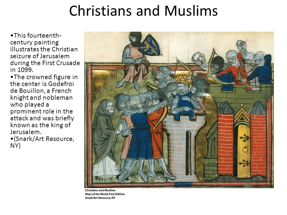 Christians and Muslims This fourteenth- century painting illustrates the Christian seizure of Jerusalem during the First Crusade in 1099.