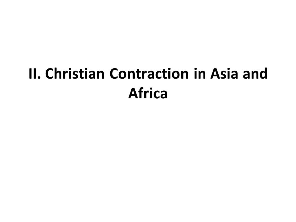 II. Christian Contraction in Asia and Africa