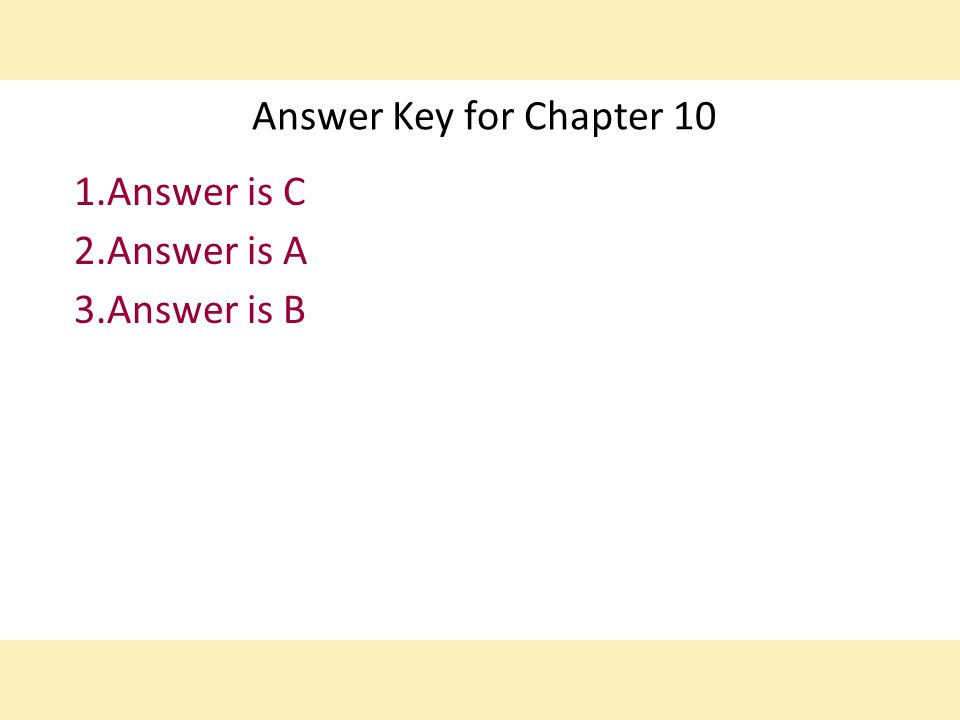 Answer Key for Chapter 10 1.Answer is C 2.Answer is A 3.Answer is B
