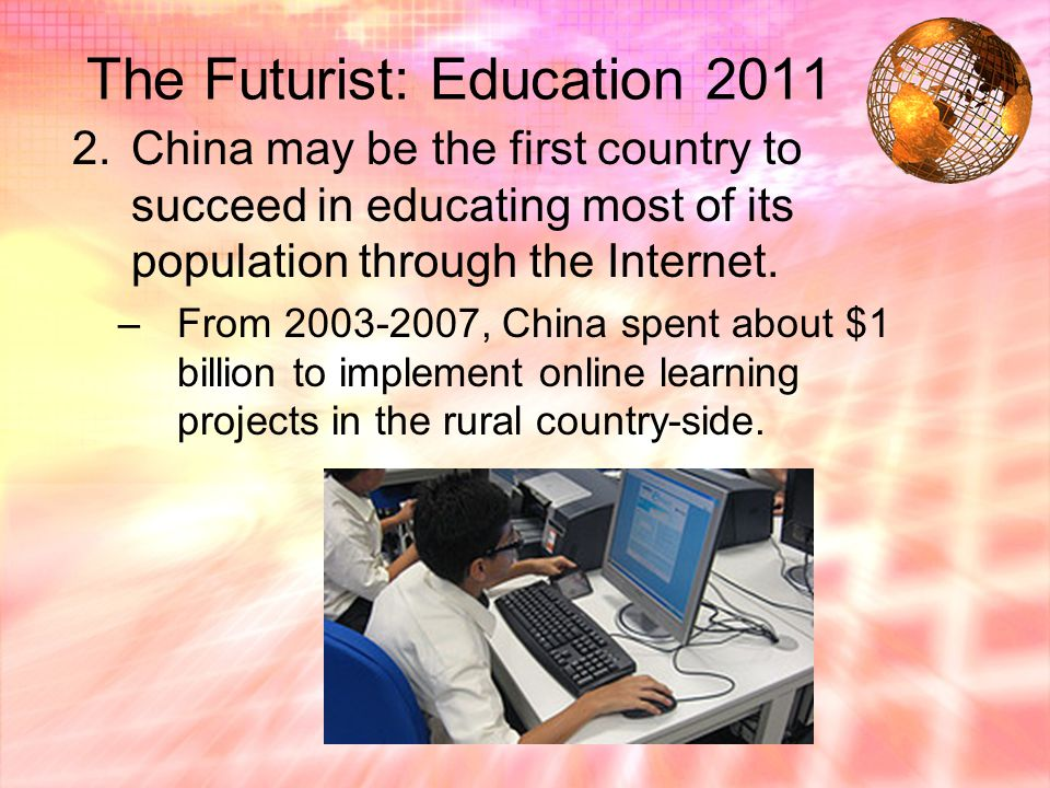 The Futurist: Education 2011 2.China may be the first country to succeed in educating most of its population through the Internet.