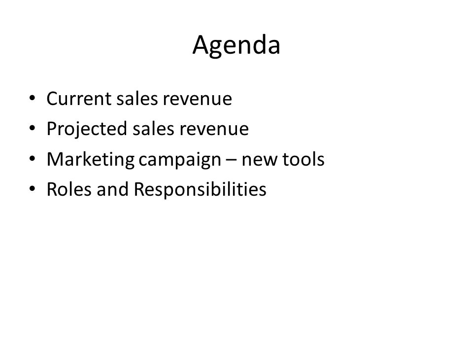 Agenda Current sales revenue Projected sales revenue Marketing campaign – new tools Roles and Responsibilities