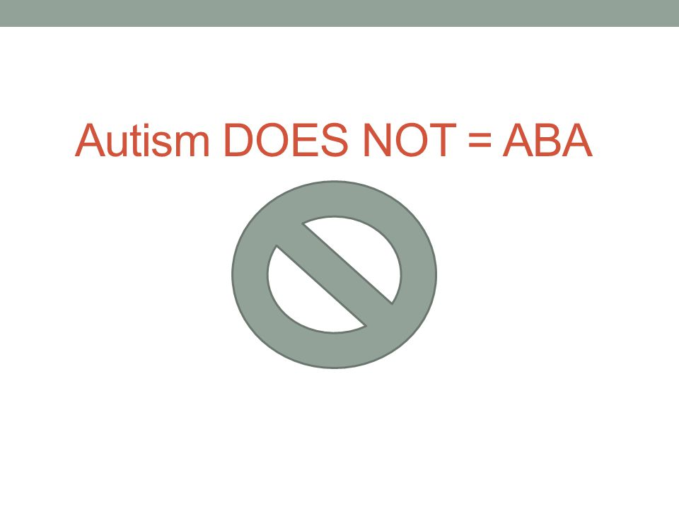 Autism DOES NOT = ABA