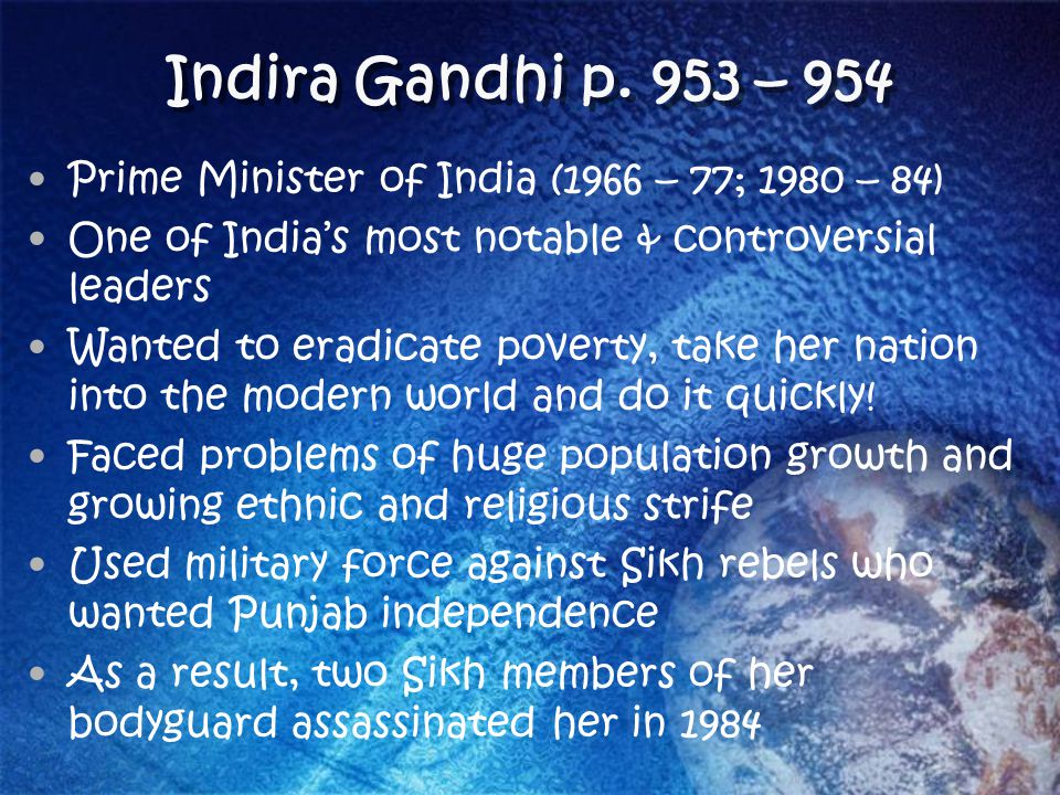 Indira Gandhi p. 953 – 954 Prime Minister of India (1966 – 77; 1980 – 84) One of India's most notable & controversial leaders Wanted to eradicate pove