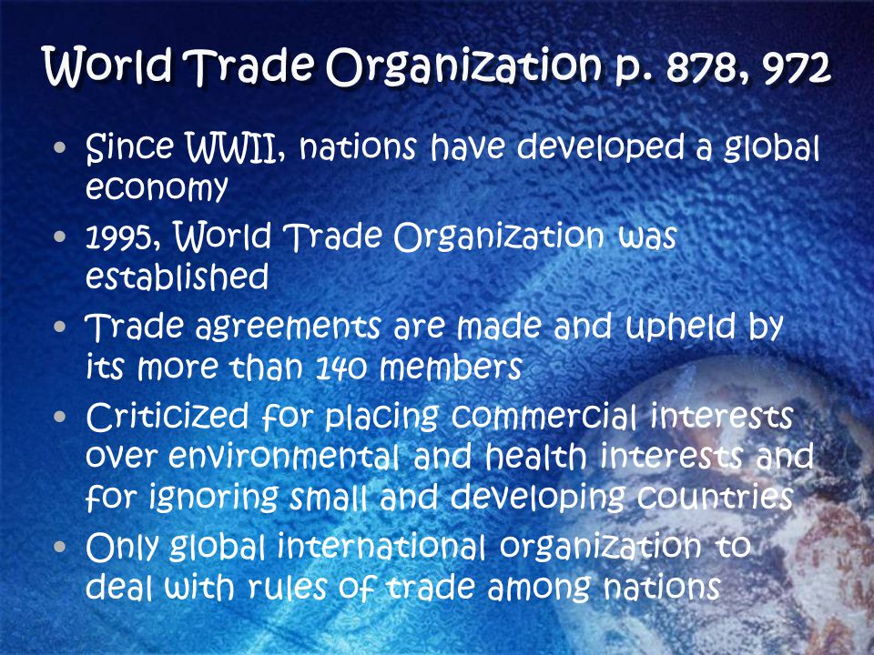 World Trade Organization p. 878, 972 Since WWII, nations have developed a global economy 1995, World Trade Organization was established Trade agreemen