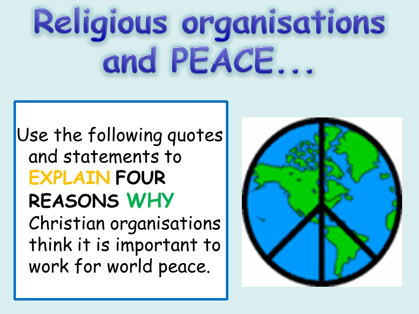 Use the following quotes and statements to EXPLAIN FOUR REASONS WHY Christian organisations think it is important to work for world peace.