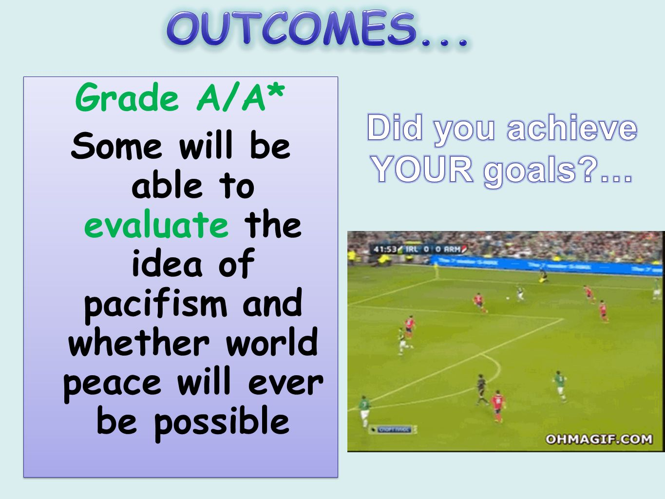 Grade A/A* Some will be able to evaluate the idea of pacifism and whether world peace will ever be possible Grade A/A* Some will be able to evaluate the idea of pacifism and whether world peace will ever be possible