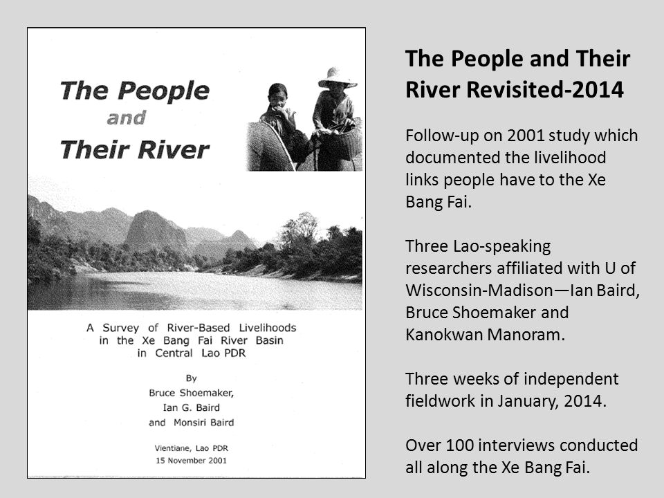 The People and Their River Revisited-2014 Follow-up on 2001 study which documented the livelihood links people have to the Xe Bang Fai.