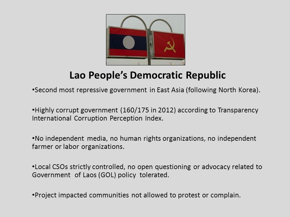 Lao People's Democratic Republic Second most repressive government in East Asia (following North Korea).