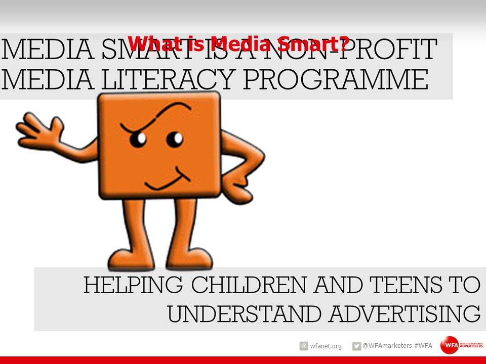 wfanet.org @WFAmarketers #WFA What is Media Smart