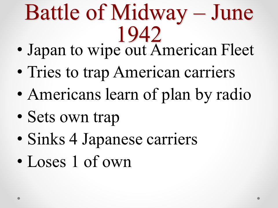 Battle of Midway – June 1942 Japan to wipe out American Fleet Tries to trap American carriers Americans learn of plan by radio Sets own trap Sinks 4 J
