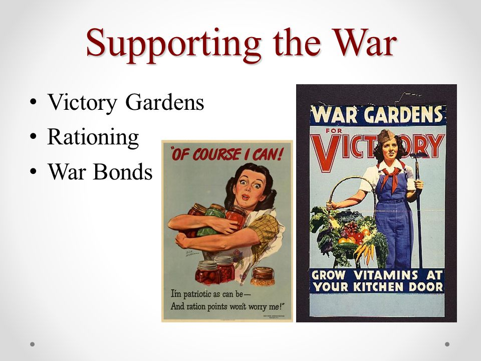 Supporting the War Victory Gardens Rationing War Bonds