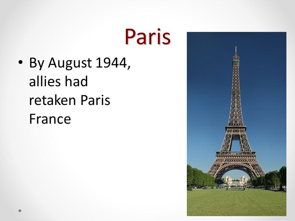 Paris By August 1944, allies had retaken Paris France