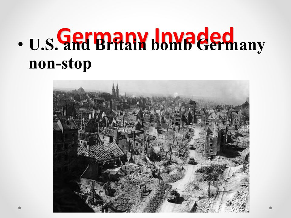 Germany Invaded U.S. and Britain bomb Germany non-stop