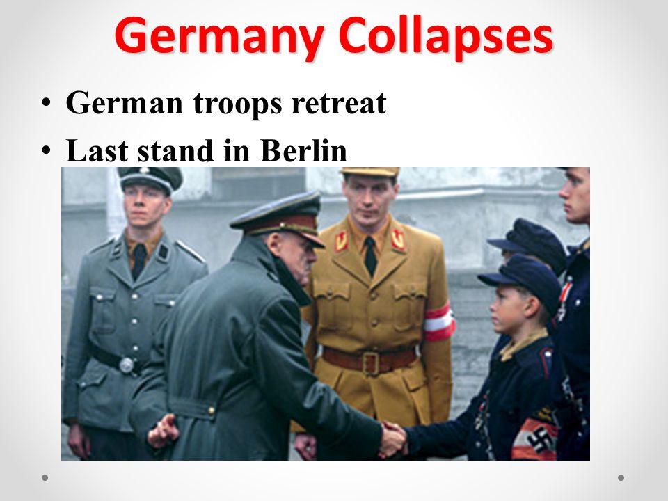 Germany Collapses German troops retreat Last stand in Berlin