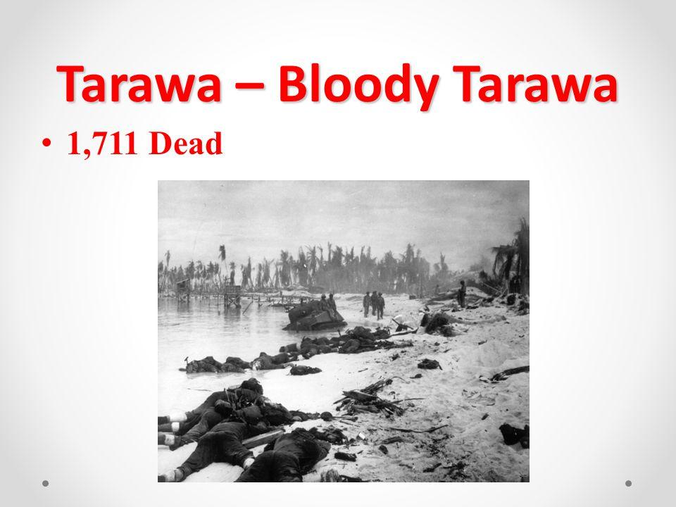 Tarawa – Bloody Tarawa 1,711 Dead