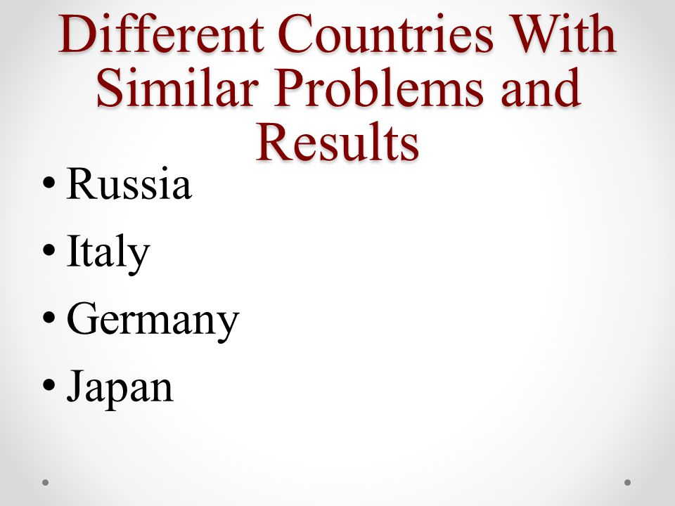 Different Countries With Similar Problems and Results Russia Italy Germany Japan