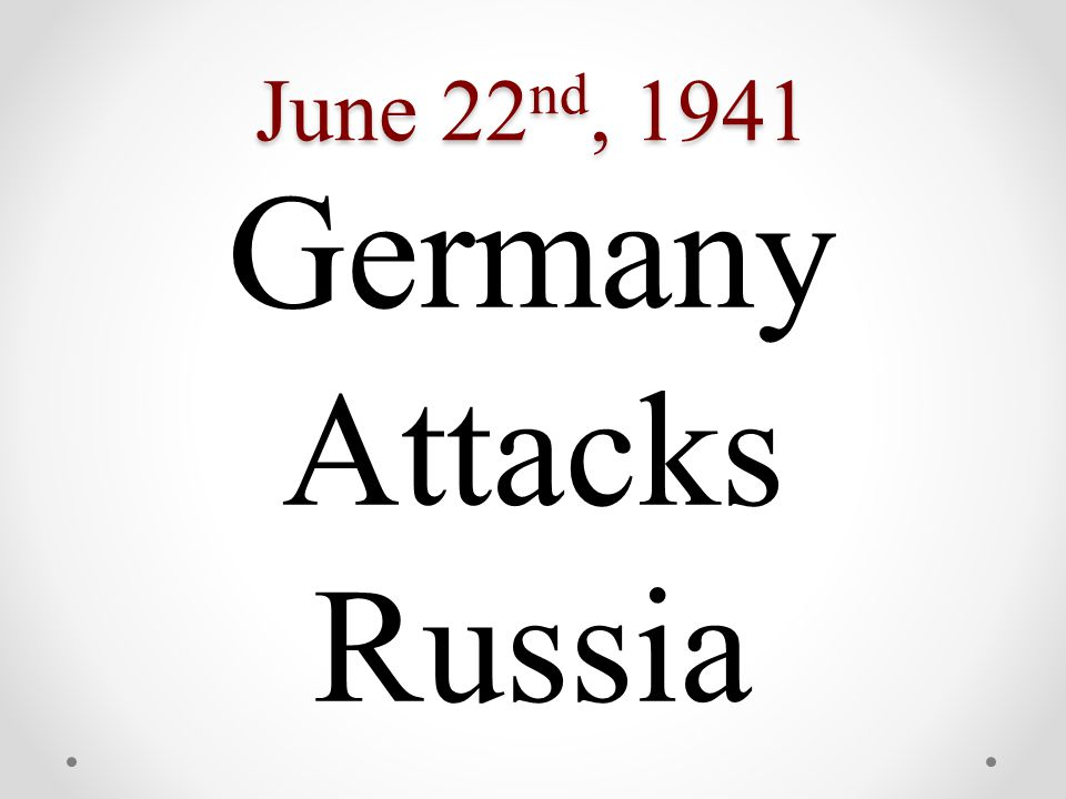 June 22 nd, 1941 Germany Attacks Russia