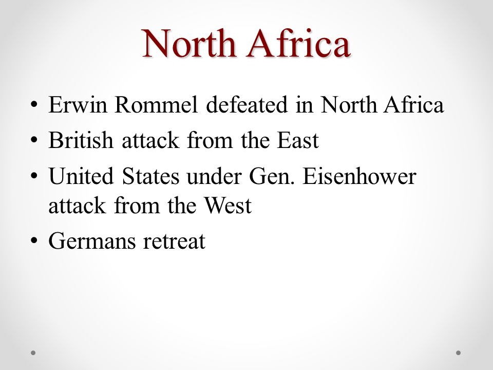 North Africa Erwin Rommel defeated in North Africa British attack from the East United States under Gen. Eisenhower attack from the West Germans retre