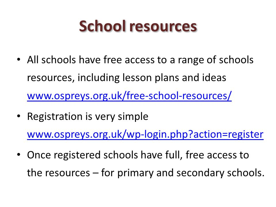 School resources All schools have free access to a range of schools resources, including lesson plans and ideas www.ospreys.org.uk/free-school-resourc