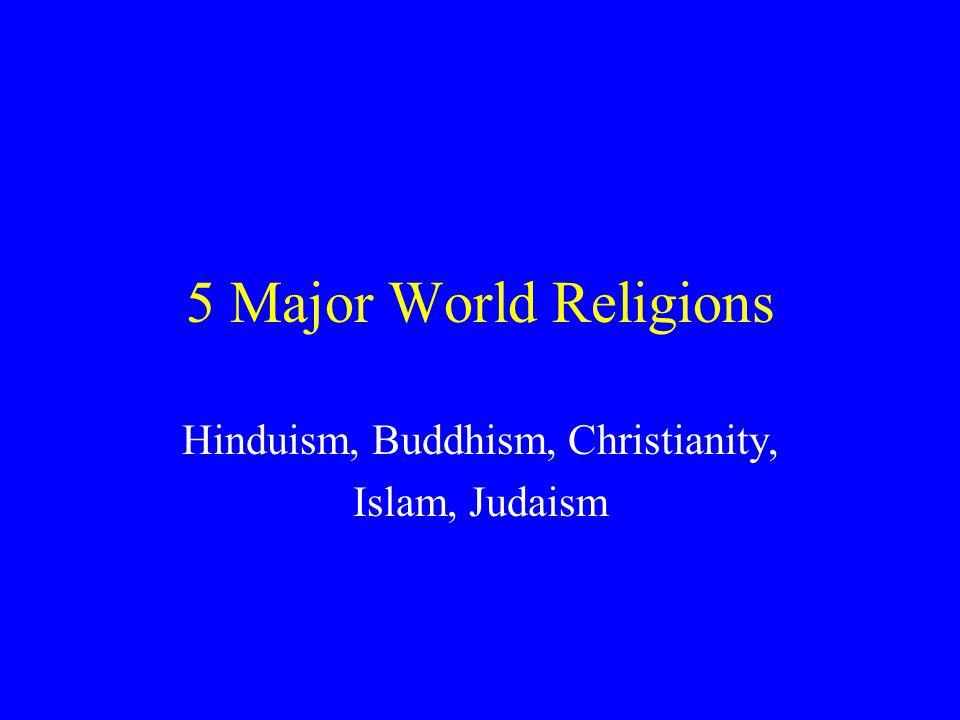 5 Major World Religions Hinduism, Buddhism, Christianity, Islam, Judaism