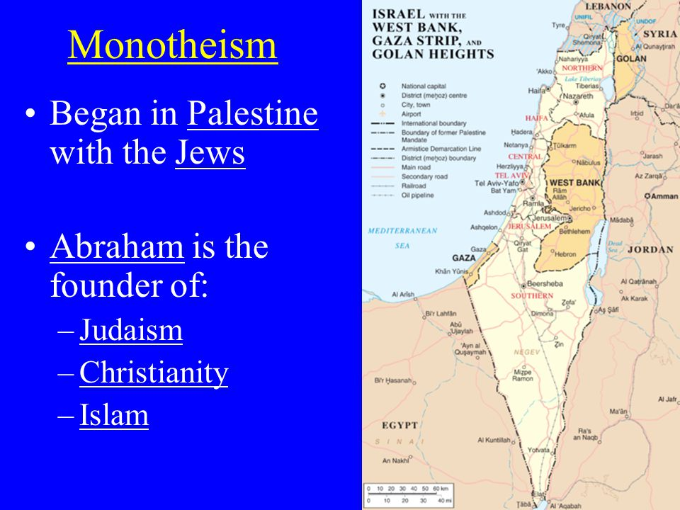 Monotheism Began in Palestine with the Jews Abraham is the founder of: –Judaism –Christianity –Islam