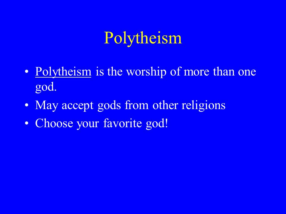 Polytheism Polytheism is the worship of more than one god. May accept gods from other religions Choose your favorite god!