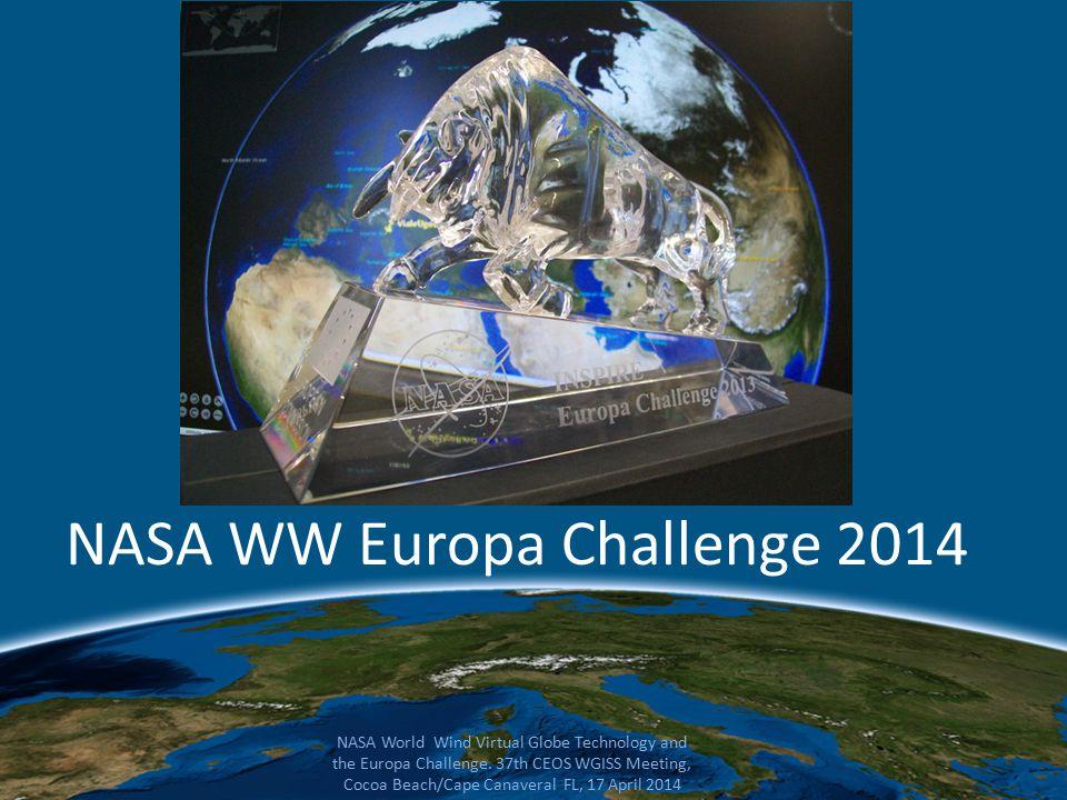 NASA WW Europa Challenge 2014 NASA World Wind Virtual Globe Technology and the Europa Challenge. 37th CEOS WGISS Meeting, Cocoa Beach/Cape Canaveral F