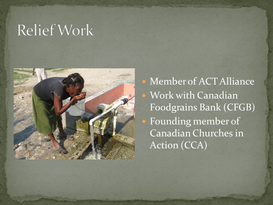 Member of ACT Alliance Work with Canadian Foodgrains Bank (CFGB) Founding member of Canadian Churches in Action (CCA)
