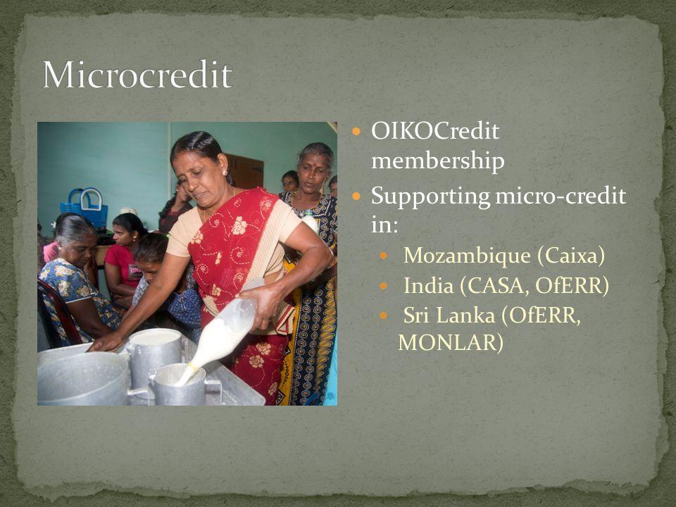 OIKOCredit membership Supporting micro-credit in: Mozambique (Caixa) India (CASA, OfERR) Sri Lanka (OfERR, MONLAR)