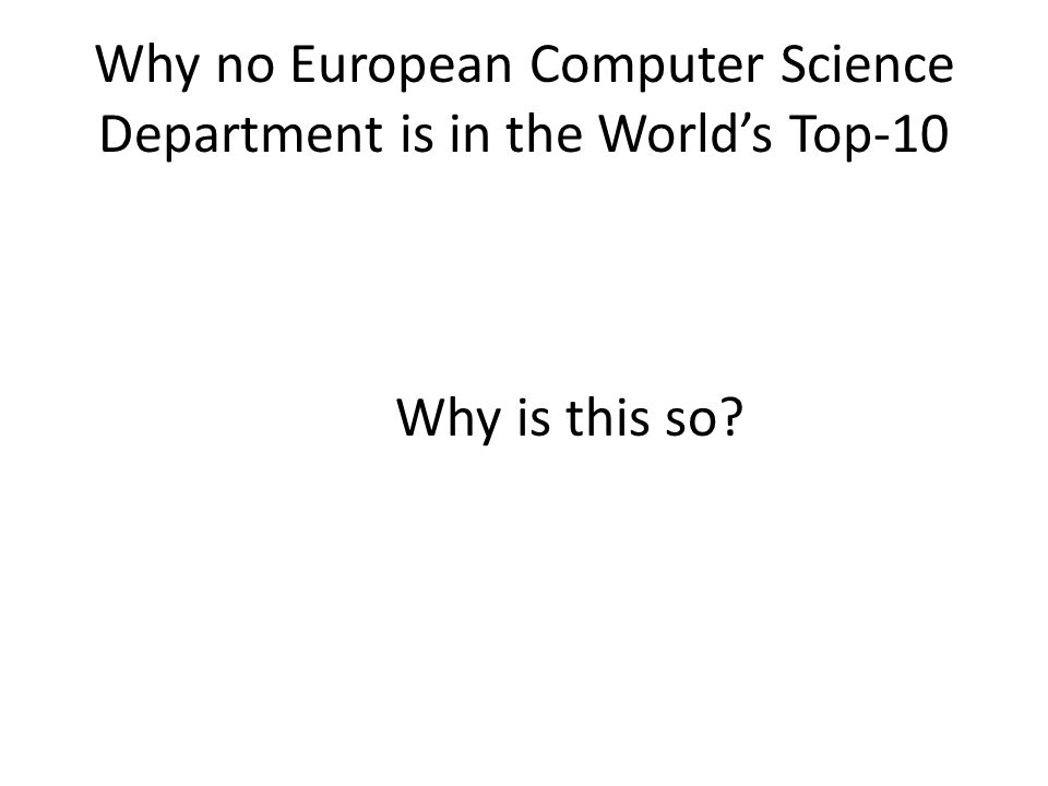 Why no European Computer Science Department is in the World's Top-10 Why is this so