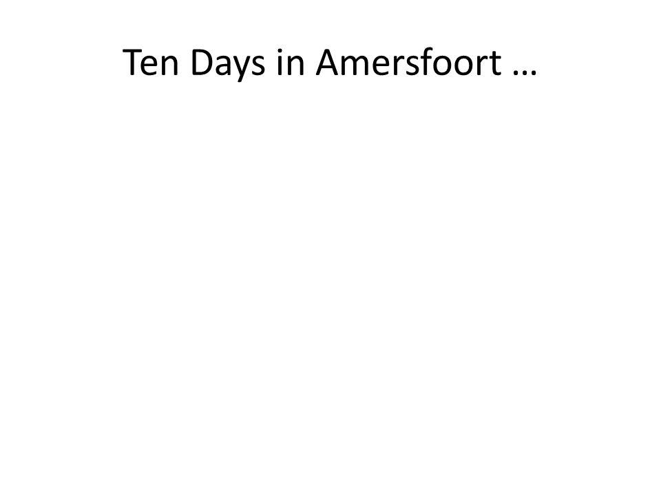 Ten Days in Amersfoort …