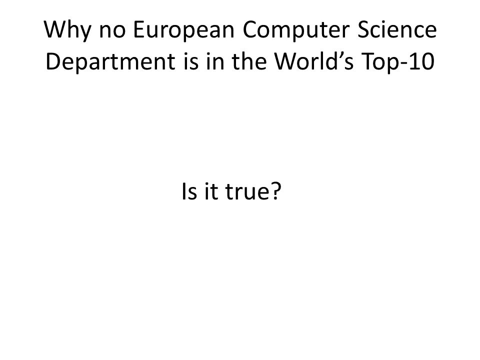 Why no European Computer Science Department is in the World's Top-10 Is it true