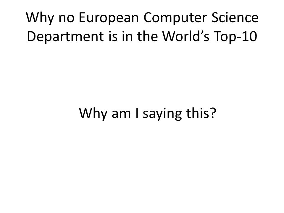 Why no European Computer Science Department is in the World's Top-10 Why am I saying this
