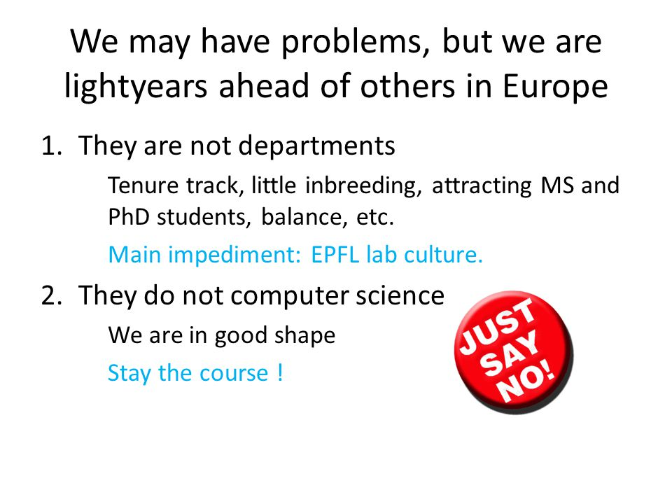 We may have problems, but we are lightyears ahead of others in Europe 1.They are not departments Tenure track, little inbreeding, attracting MS and PhD students, balance, etc.