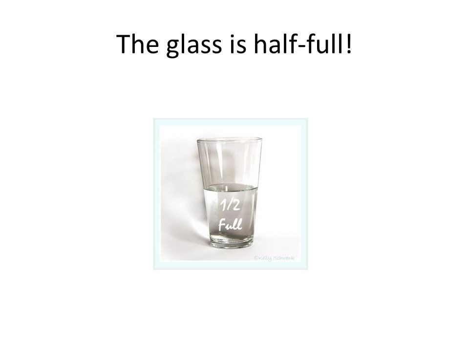 The glass is half-full!
