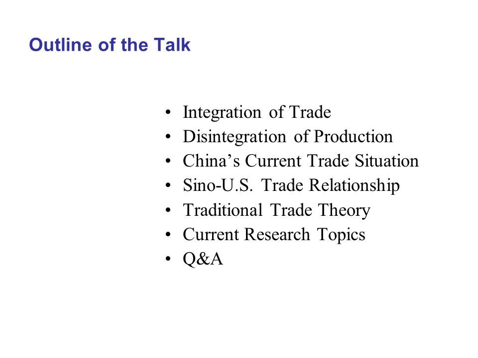 Outline of the Talk Integration of Trade Disintegration of Production China's Current Trade Situation Sino-U.S.