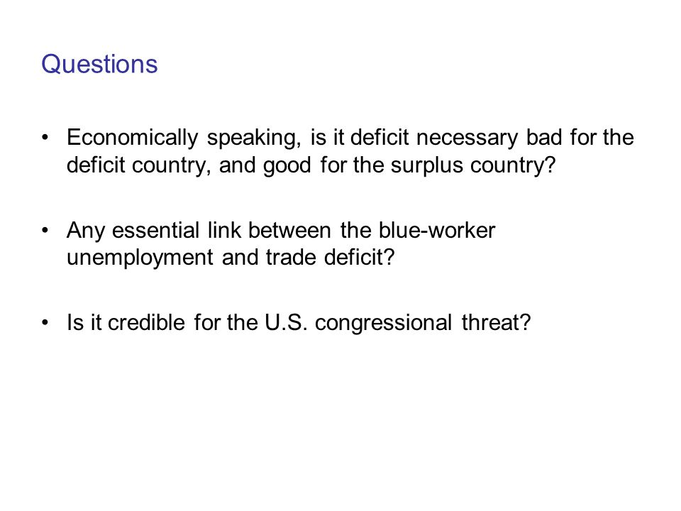 Questions Economically speaking, is it deficit necessary bad for the deficit country, and good for the surplus country.