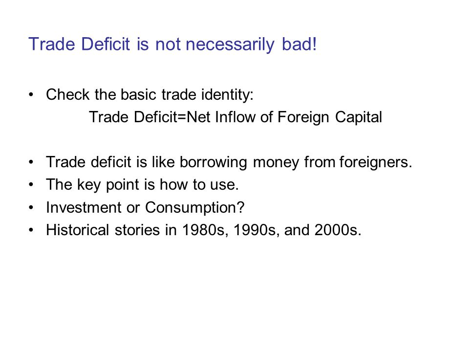Trade Deficit is not necessarily bad.