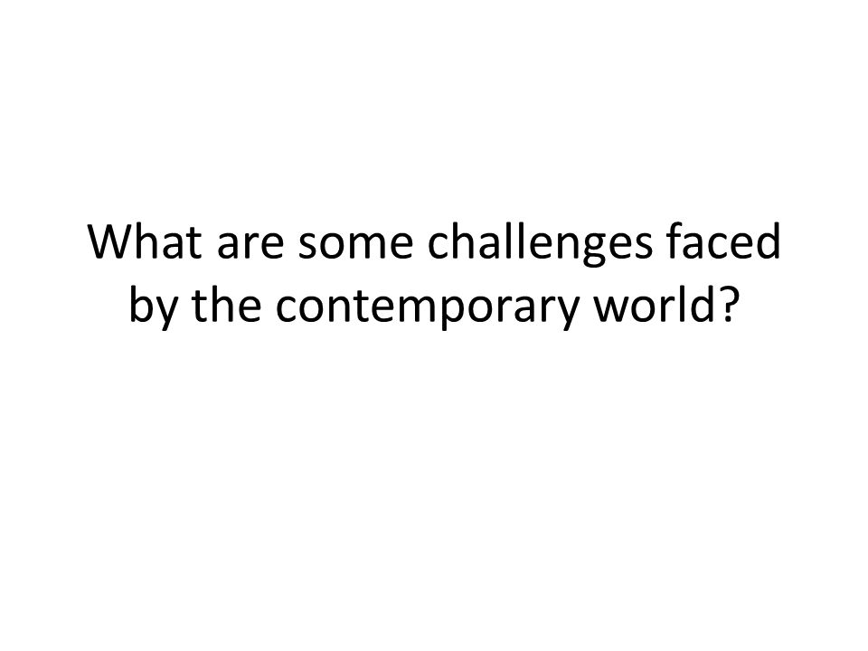 What are some challenges faced by the contemporary world?