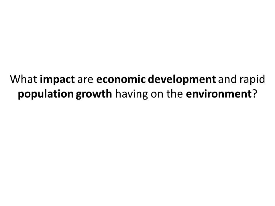 What impact are economic development and rapid population growth having on the environment?