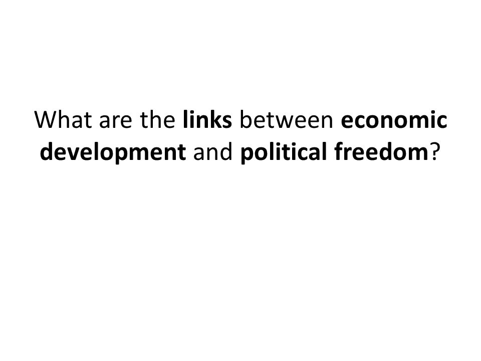 What are the links between economic development and political freedom?