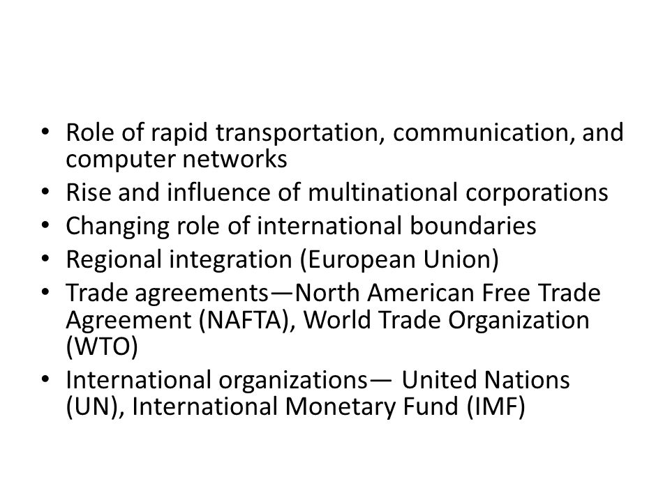 Role of rapid transportation, communication, and computer networks Rise and influence of multinational corporations Changing role of international bou