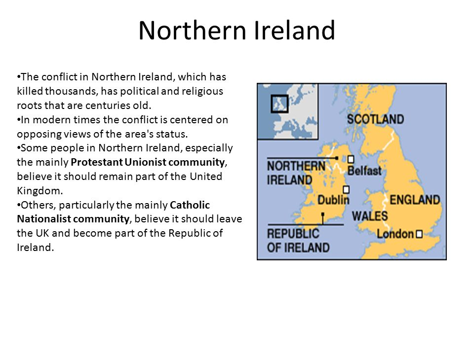 Northern Ireland The conflict in Northern Ireland, which has killed thousands, has political and religious roots that are centuries old. In modern tim