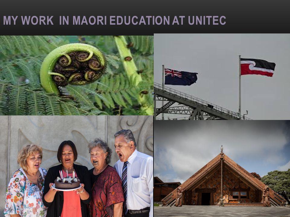 MY WORK IN MAORI EDUCATION AT UNITEC