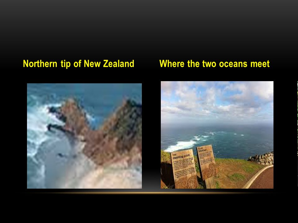 Northern tip of New ZealandWhere the two oceans meet