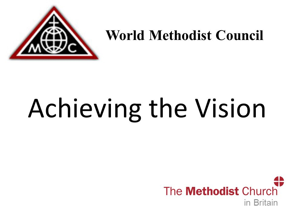 The World Methodist Council Achieving the Vision in Britain