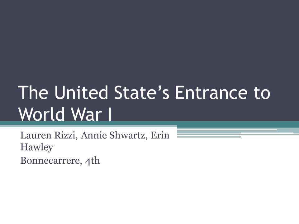 The United State's Entrance to World War I Lauren Rizzi, Annie Shwartz, Erin Hawley Bonnecarrere, 4th