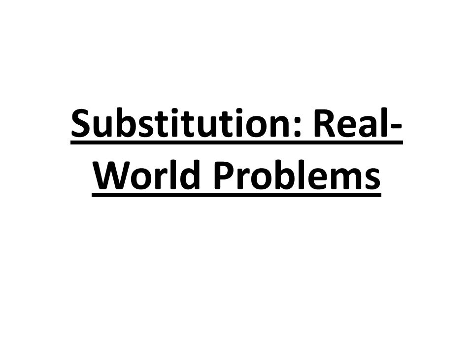 Substitution: Real- World Problems