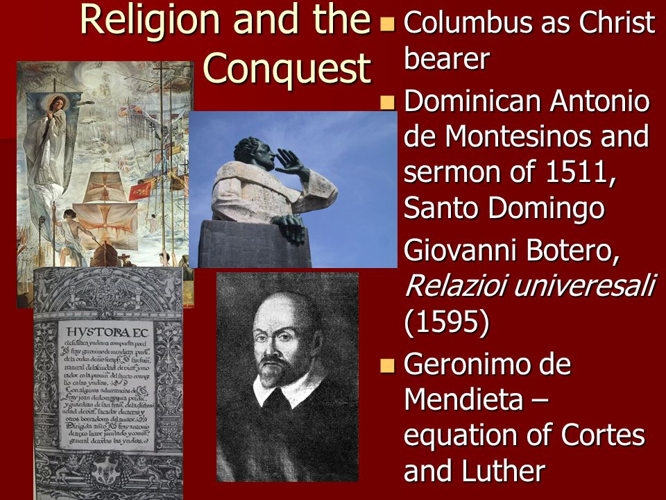 Religion and the Conquest Columbus as Christ bearer Columbus as Christ bearer Dominican Antonio de Montesinos and sermon of 1511, Santo Domingo Domini
